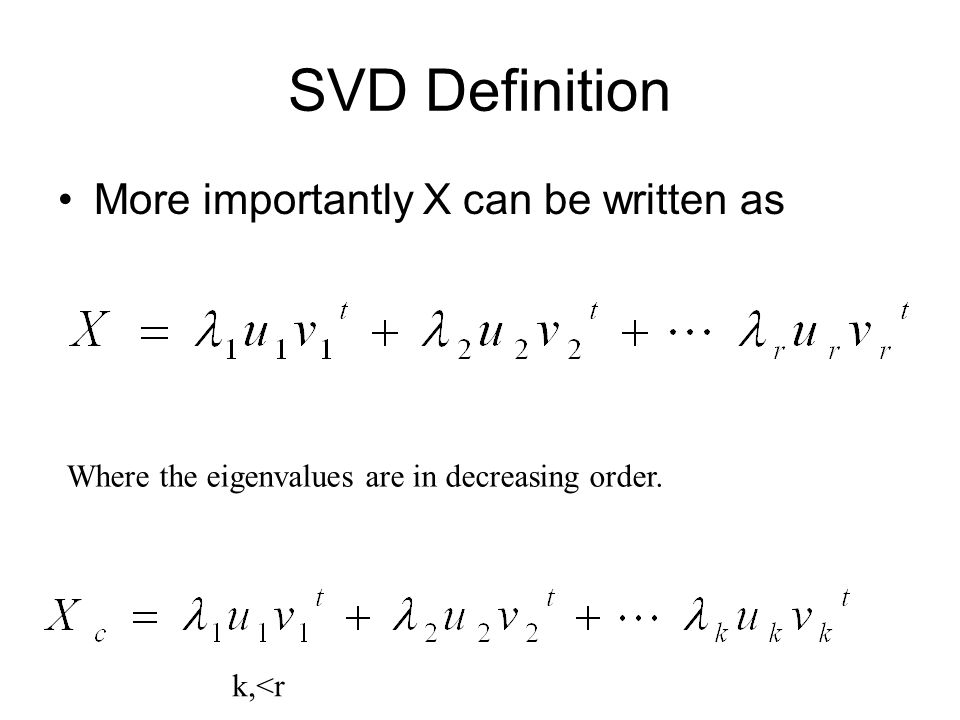 SVD Definition More importantly X can be written as