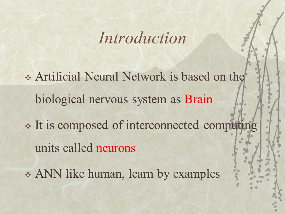 Introduction Artificial Neural Network is based on the biological nervous system as Brain.