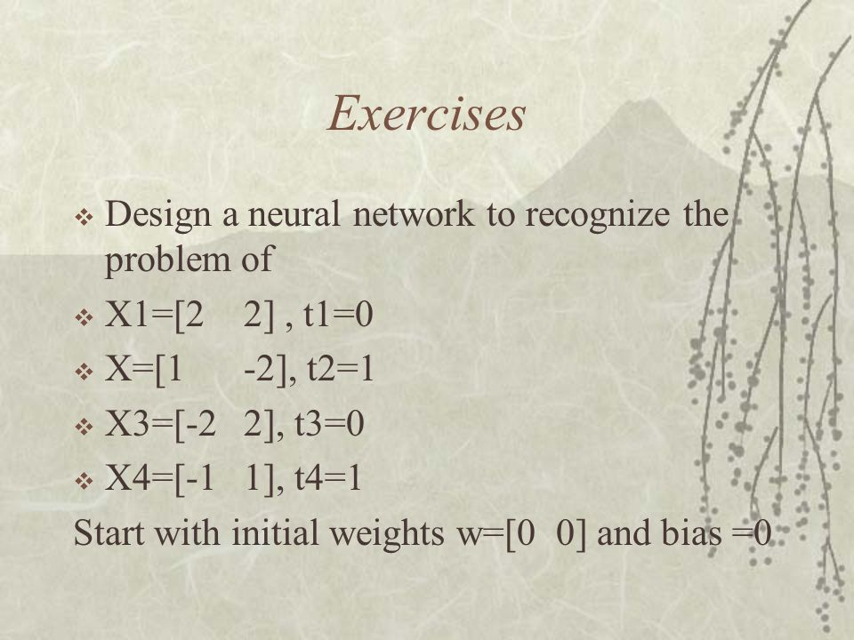Exercises Design a neural network to recognize the problem of