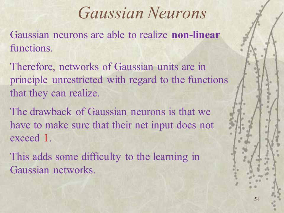 Gaussian Neurons Gaussian neurons are able to realize non-linear functions.