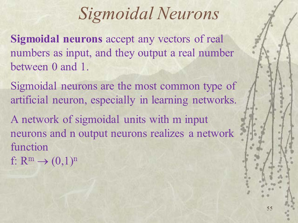 Sigmoidal Neurons Sigmoidal neurons accept any vectors of real numbers as input, and they output a real number between 0 and 1.