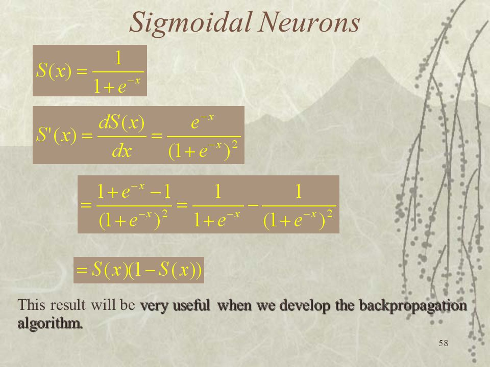 Sigmoidal Neurons This result will be very useful when we develop the backpropagation algorithm.