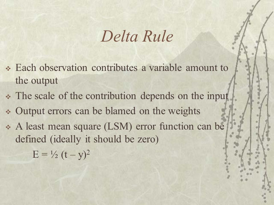 Delta Rule Each observation contributes a variable amount to the output. The scale of the contribution depends on the input.