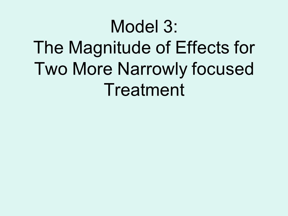 Model 3: The Magnitude of Effects for Two More Narrowly focused Treatment
