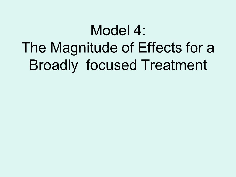 Model 4: The Magnitude of Effects for a Broadly focused Treatment