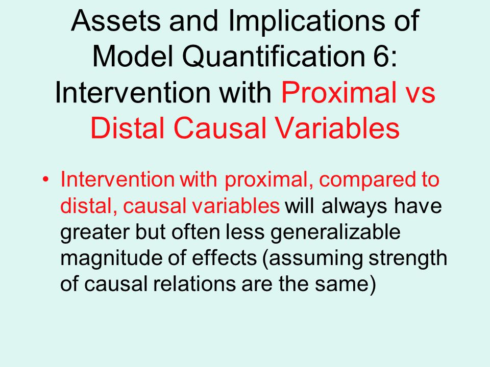 Assets and Implications of Model Quantification 6: Intervention with Proximal vs Distal Causal Variables