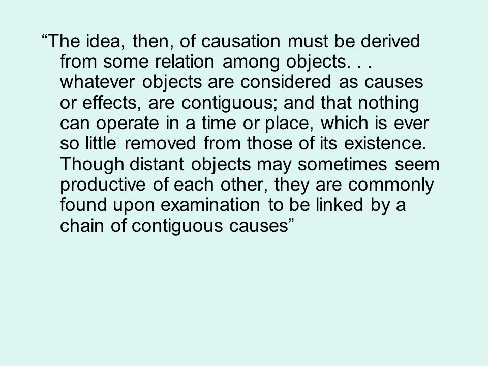 The idea, then, of causation must be derived from some relation among objects.