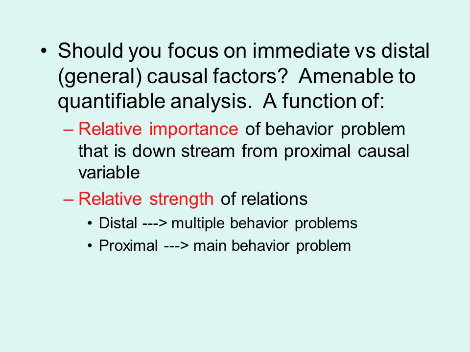 Should you focus on immediate vs distal (general) causal factors