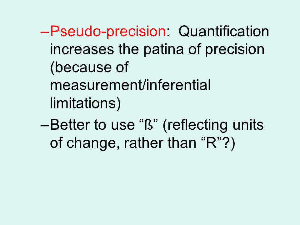 Pseudo-precision: Quantification increases the patina of precision (because of measurement/inferential limitations)