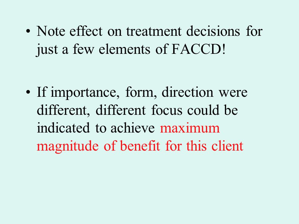 Note effect on treatment decisions for just a few elements of FACCD!