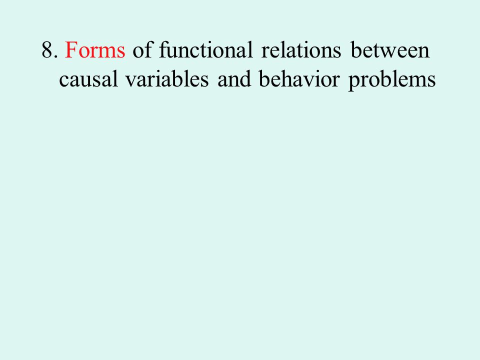8. Forms of functional relations between causal variables and behavior problems