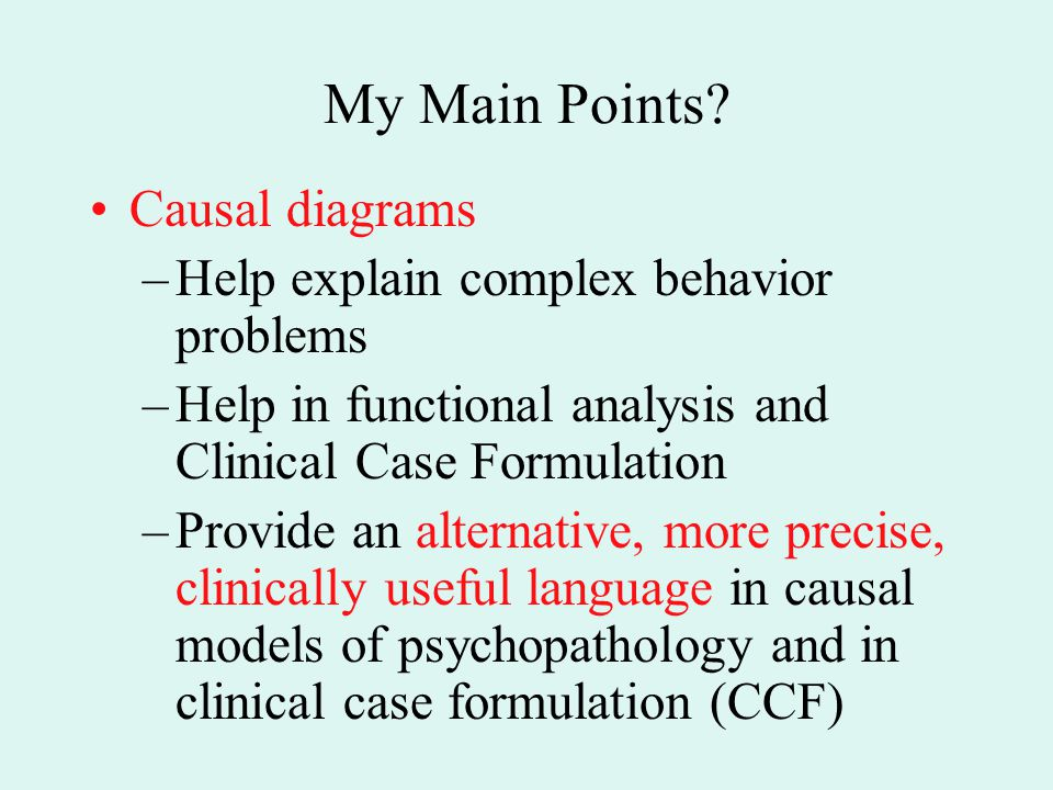 My Main Points Causal diagrams Help explain complex behavior problems