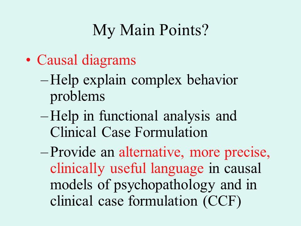 My Main Points Causal diagrams Help explain complex behavior problems