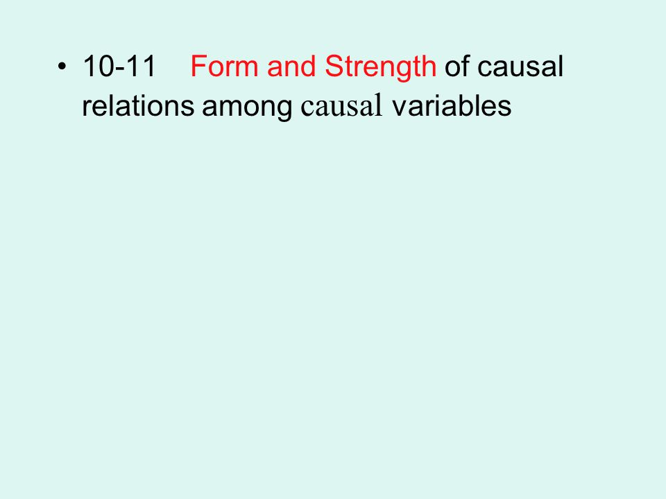 10-11 Form and Strength of causal relations among causal variables