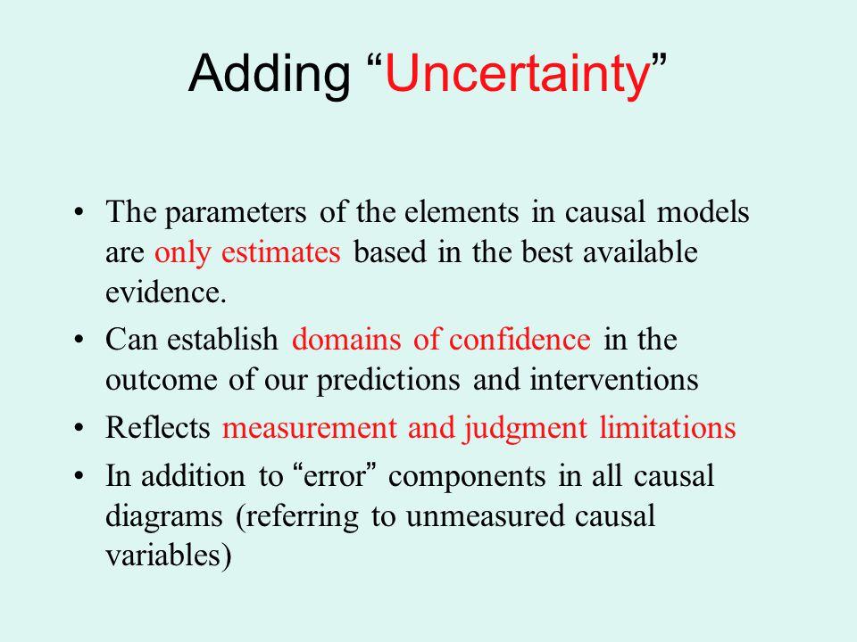 Adding Uncertainty The parameters of the elements in causal models are only estimates based in the best available evidence.