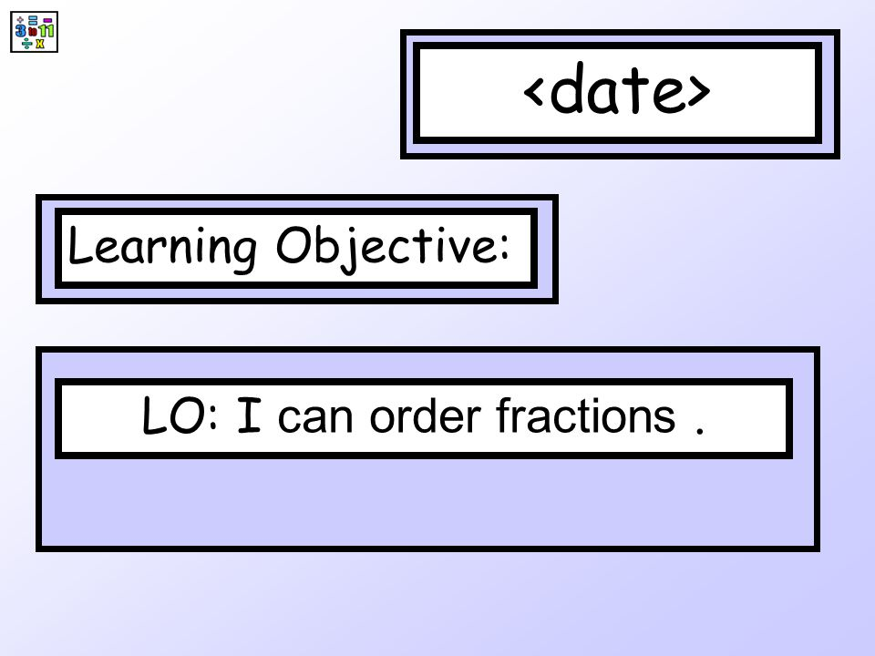 LO: I can order fractions .