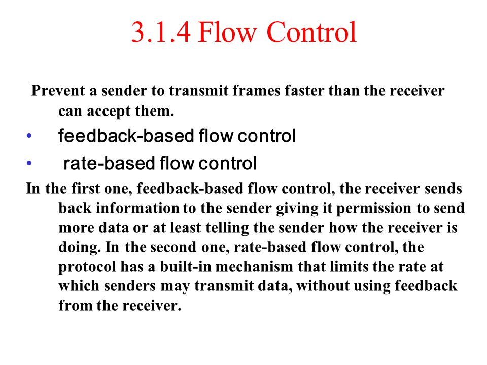 3.1.4 Flow Control Prevent a sender to transmit frames faster than the receiver can accept them. feedback-based flow control.