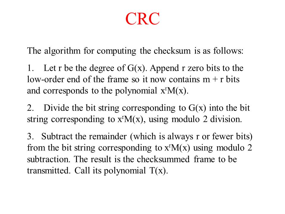 CRC The algorithm for computing the checksum is as follows: