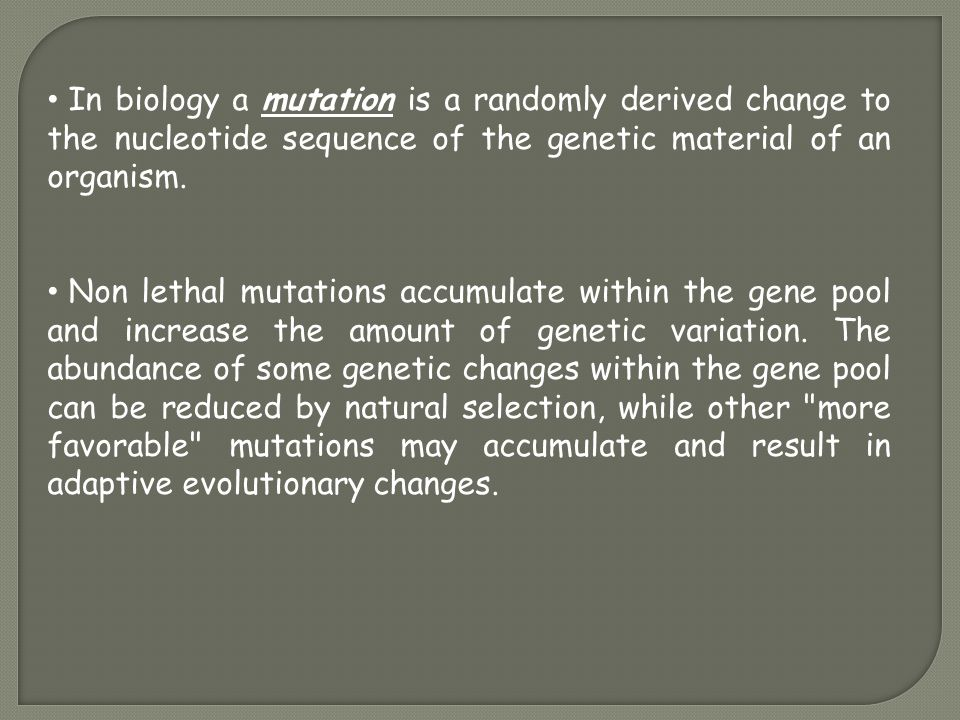 In biology a mutation is a randomly derived change to the nucleotide sequence of the genetic material of an organism.