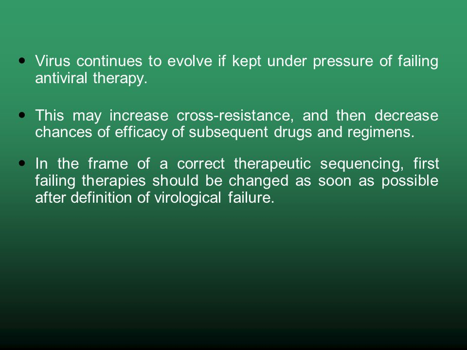 Virus continues to evolve if kept under pressure of failing antiviral therapy.