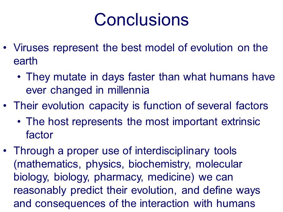Conclusions Viruses represent the best model of evolution on the earth