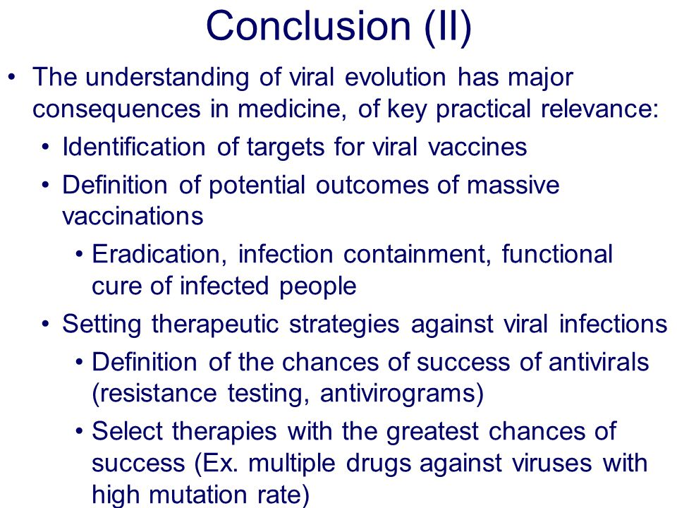 Conclusion (II) The understanding of viral evolution has major consequences in medicine, of key practical relevance: