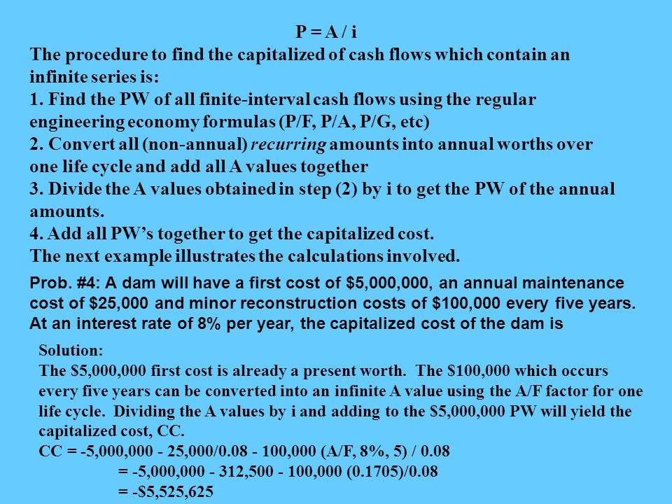 4. Add all PW's together to get the capitalized cost.