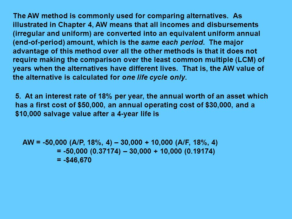 The AW method is commonly used for comparing alternatives