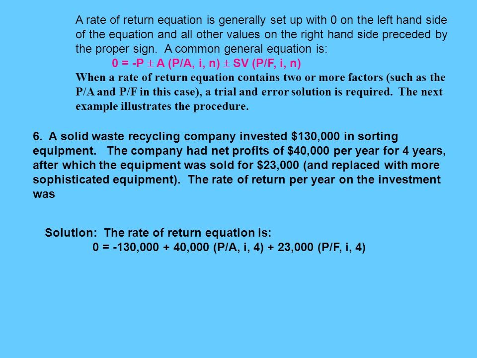 A rate of return equation is generally set up with 0 on the left hand side of the equation and all other values on the right hand side preceded by the proper sign. A common general equation is: