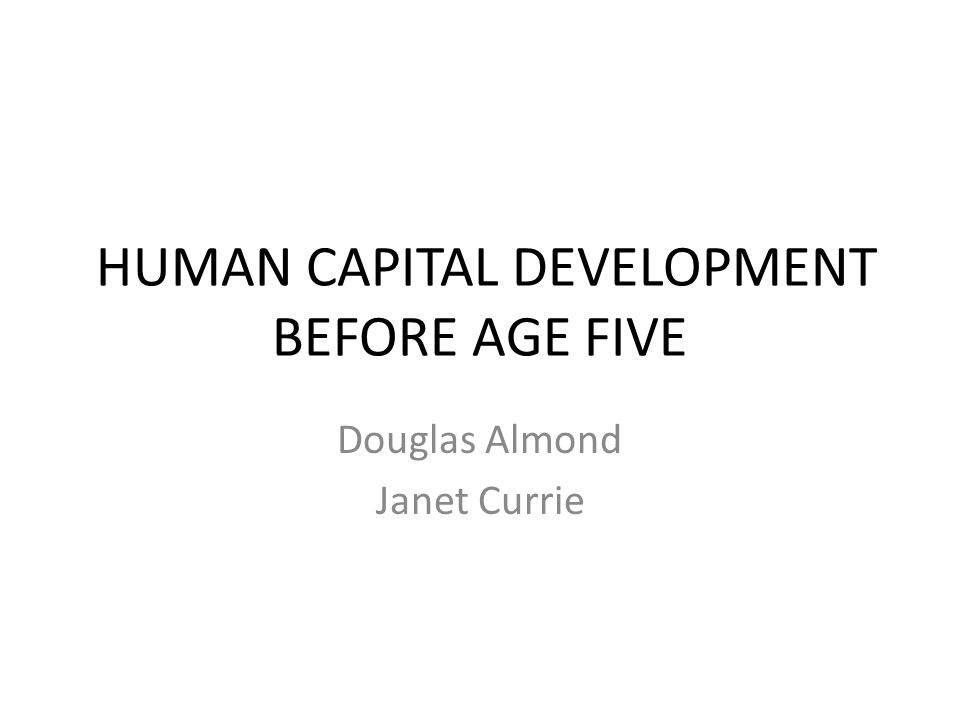 HUMAN CAPITAL DEVELOPMENT BEFORE AGE FIVE
