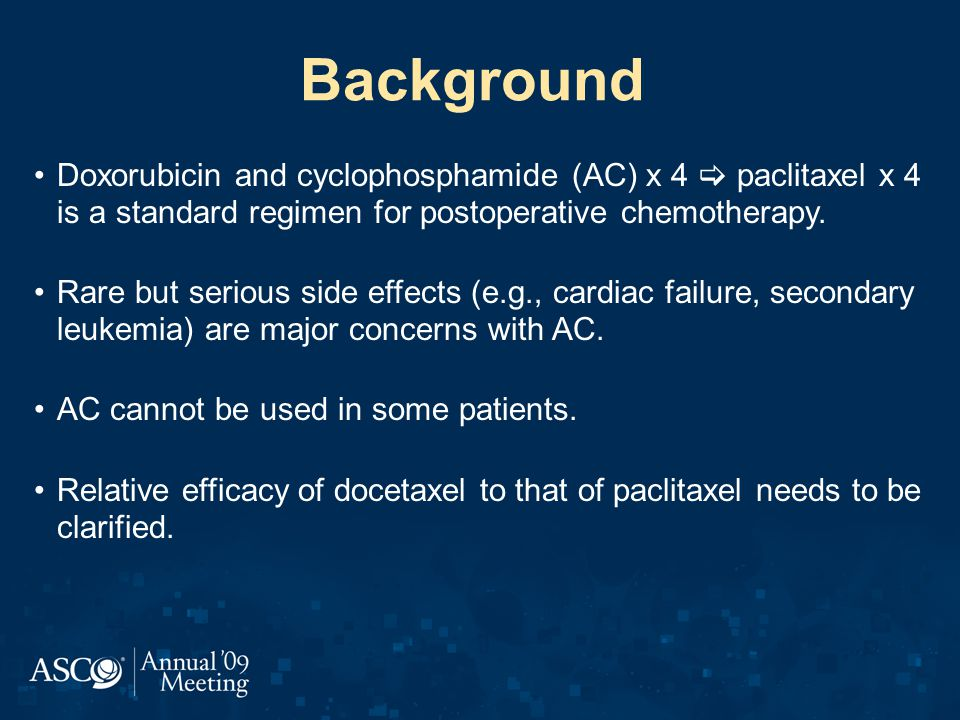 Background Doxorubicin and cyclophosphamide (AC) x 4  paclitaxel x 4 is a standard regimen for postoperative chemotherapy.