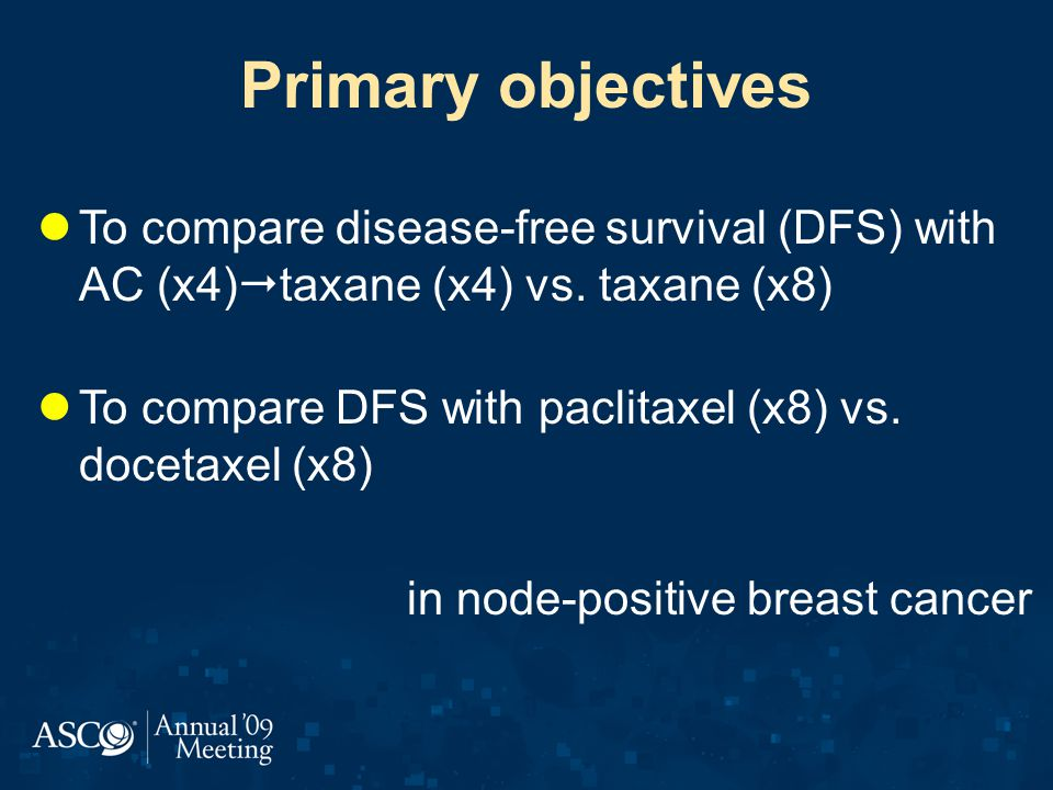 Primary objectives To compare disease-free survival (DFS) with AC (x4)taxane (x4) vs. taxane (x8)