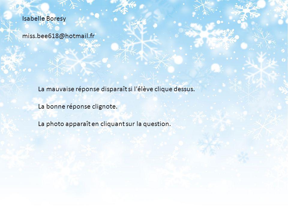 Isabelle Boresy miss.bee618@hotmail.fr. La mauvaise réponse disparaît si l élève clique dessus. La bonne réponse clignote.