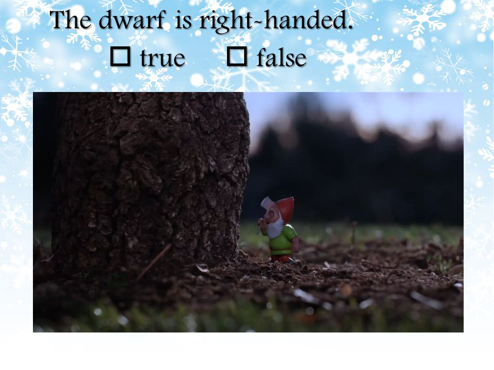 The dwarf is right-handed.