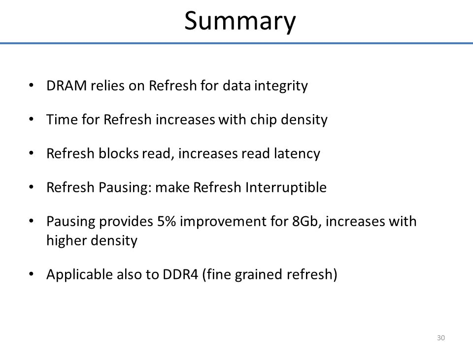 Summary DRAM relies on Refresh for data integrity