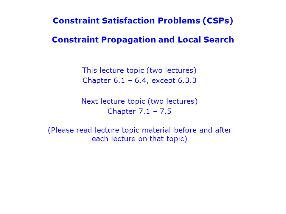 Constraint Satisfaction Problems (CSPs) Constraint Propagation and Local Search