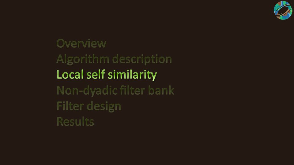 Algorithm description Local self similarity Non-dyadic filter bank