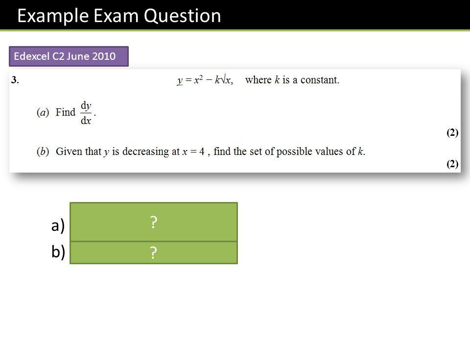 Example Exam Question 𝑑𝑦 𝑑𝑥 =2𝑥− 1 2 𝑘 𝑥 − 1 2 𝑘>32