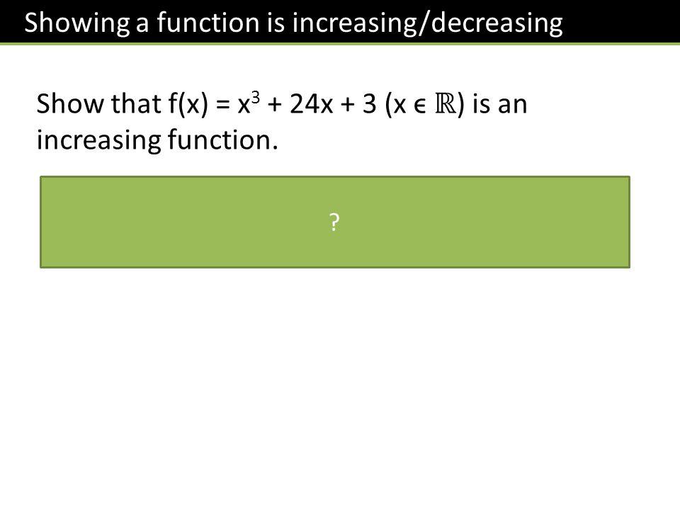Show that f(x) = x3 + 24x + 3 (x ϵ ℝ) is an increasing function.