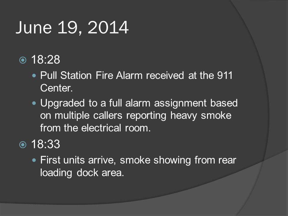 June 19, 2014 18:28. Pull Station Fire Alarm received at the 911 Center.
