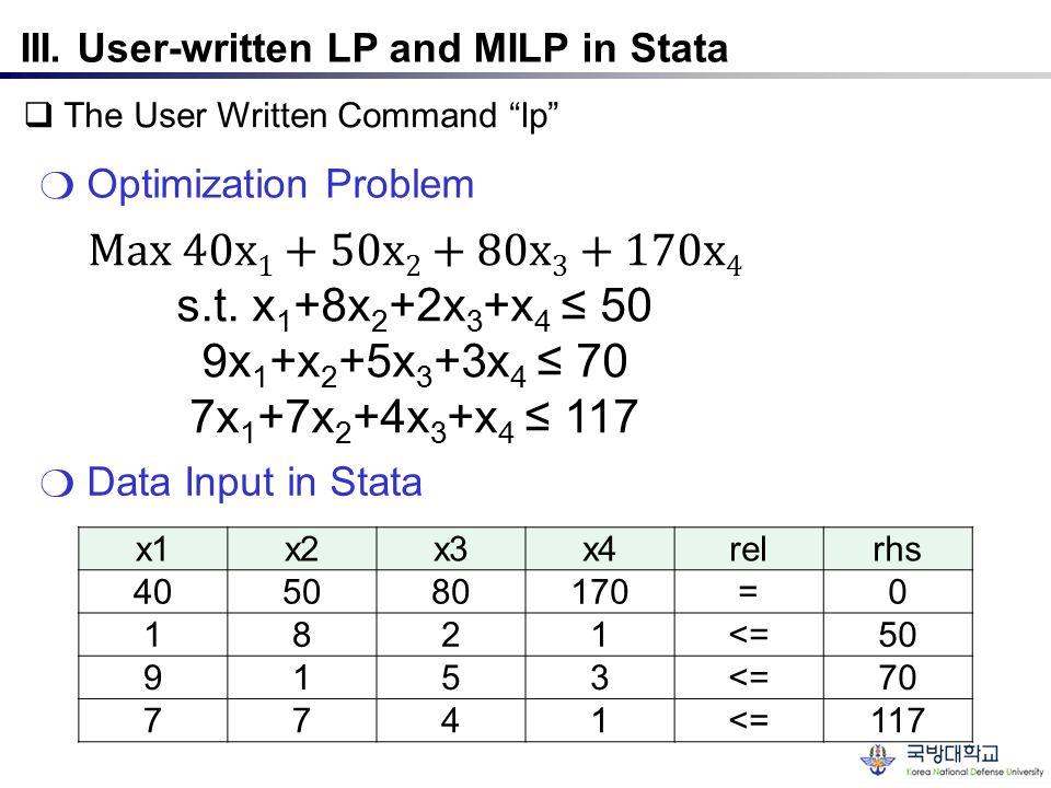 Max 40x1+50x2+80x3+170x4 s.t. x1+8x2+2x3+x4 ≤ 50 9x1+x2+5x3+3x4 ≤ 70