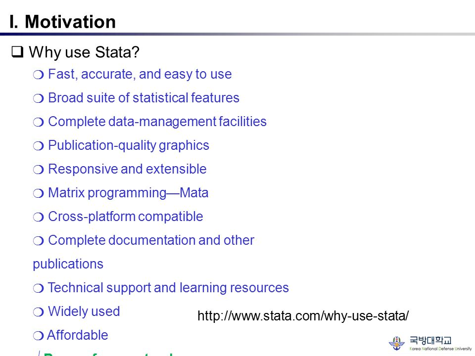 I. Motivation  Why use Stata ❍ Fast, accurate, and easy to use