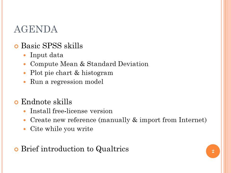 AGENDA Basic SPSS skills Endnote skills
