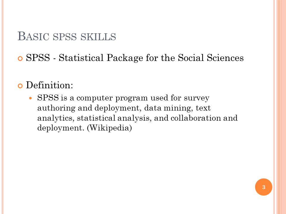 Basic spss skills SPSS - Statistical Package for the Social Sciences