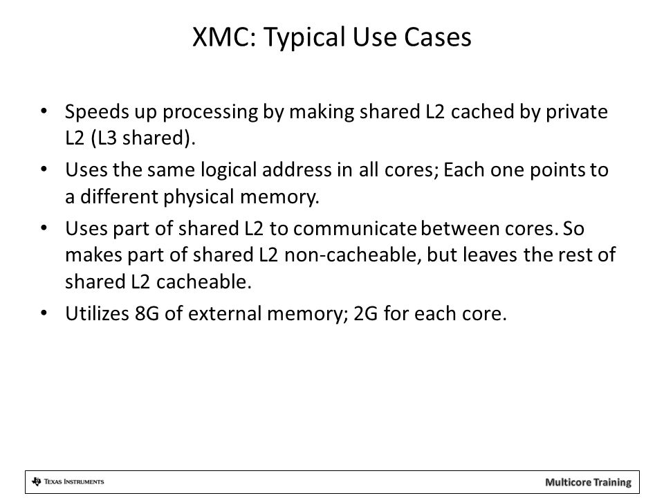 XMC: Typical Use Cases Speeds up processing by making shared L2 cached by private L2 (L3 shared).