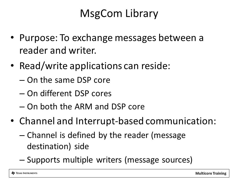 MsgCom Library Purpose: To exchange messages between a reader and writer. Read/write applications can reside: