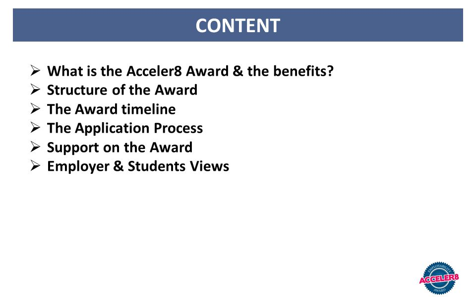 CONTENT What is the Acceler8 Award & the benefits