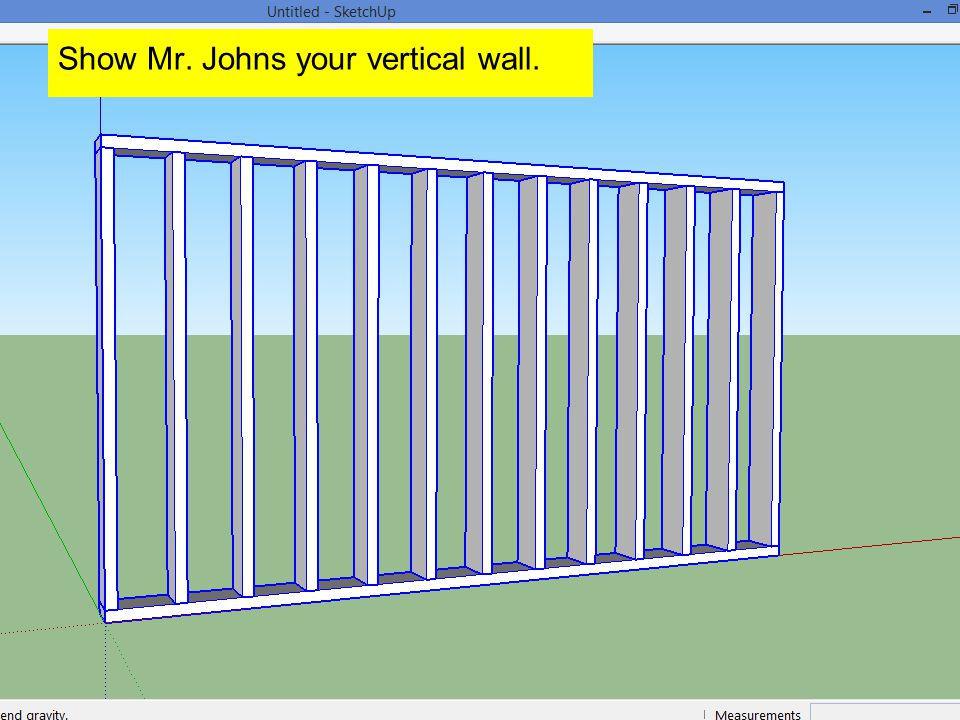 Show Mr. Johns your vertical wall.