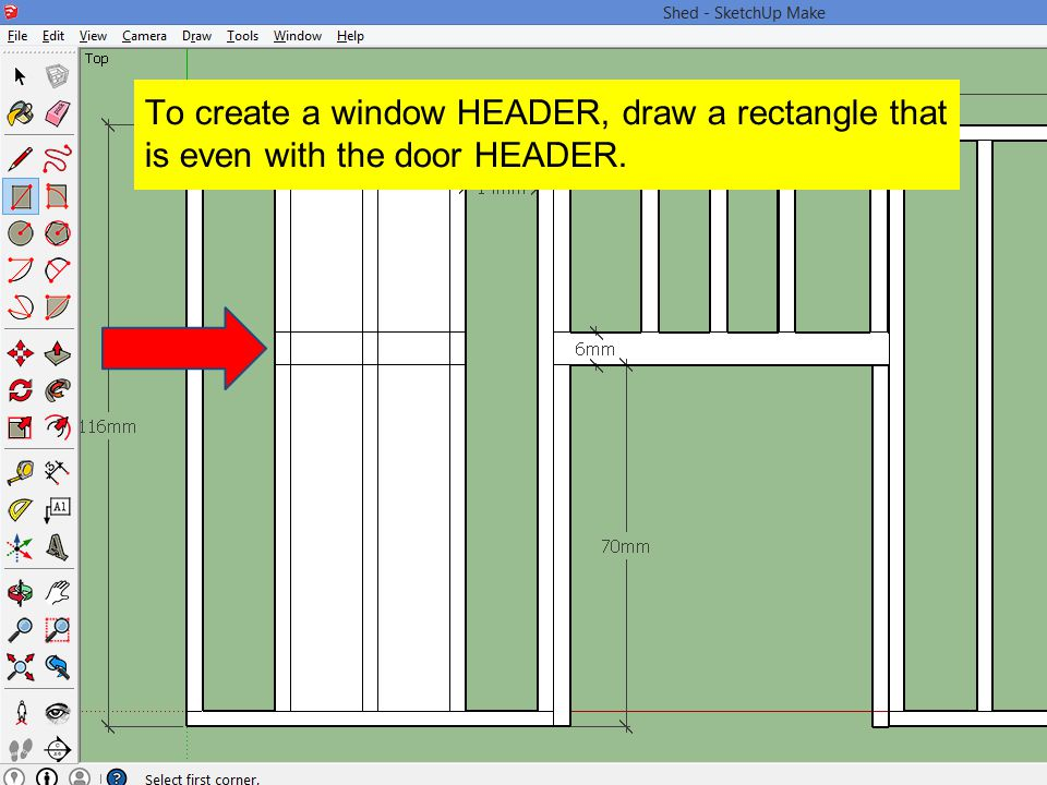 To create a window HEADER, draw a rectangle that is even with the door HEADER.