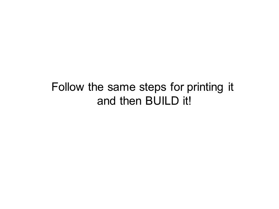 Follow the same steps for printing it and then BUILD it!